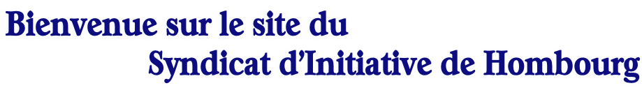 Bienvenue sur le site du                   Syndicat d'Initiative de Hombourg